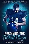 Forgiving the Football Player: A Bad Boy Sweet Romance (Not So Bad Boys #2)