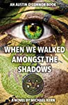 When We Walked Amongst The Shadows (Austin O'Connor Book 1)