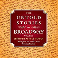The Untold Stories of Broadway: Tales from the World's Most Famous Theaters (Untold Stories of Broadway, #1)