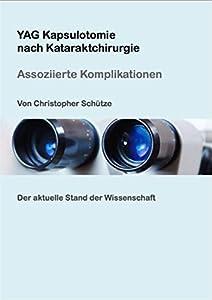 YAG Kapsulotomie nach Kataraktchirurgie : Assoziierte Komplikationen (Augenheilkunde 5)