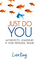 Just Do You: Authenticity, Leadership, and Your Personal Brand
