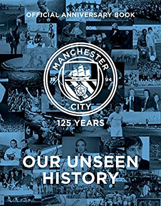 Manchester City 125 Years Our Unseen History By Manchester City