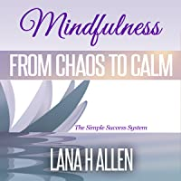 Mindfulness: From Chaos to Calm (The Simple Success System Book 1)