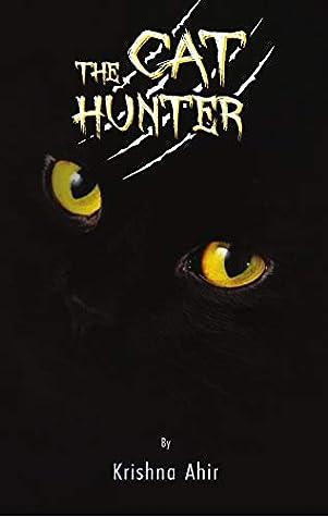The Cat Hunter by Krishna Ahir