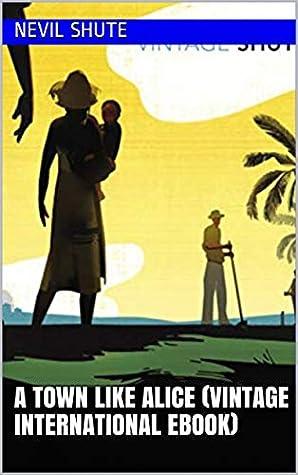 A Town Like Alice (Vintage International Ebook)