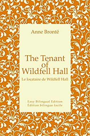 The Tenant of Wildfell Hall - Le locataire de Wildfell Hall - English to French - Anglais vers le français: Easy Bilingual Edition - Édition bilingue facile