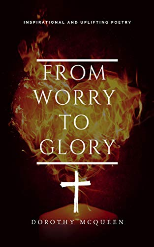 From Worry to Glory: Inspirational Poetry Dorothy McQueen, Stacy Smekofske