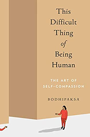 This Difficult Thing of Being Human: The Art of Self-Compassion