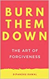 Burn Them Down: The Art of Forgiveness