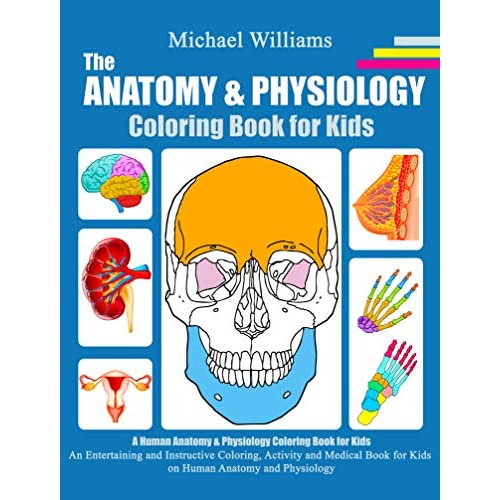 - The Anatomy & Physiology Coloring Book For Kids: An Entertaining And  Instructive Coloring, Activity And Medical Book For Kids On Human Anatomy  And Physiology By Michael Williams