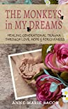 The Monkeys in My Dreams: Healing Generational Trauma Through Love, Hope & Forgiveness