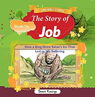 Epic Bible Stories The Story Of Job How A King Drew Satan S Ire That Led To His Suffering By Simon Kasirye