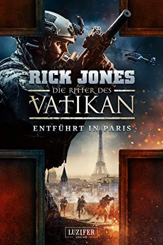 ENTFÜHRT IN PARIS (Die Ritter des Vatikan 5): Thriller Rick Jones, Peter Mehler