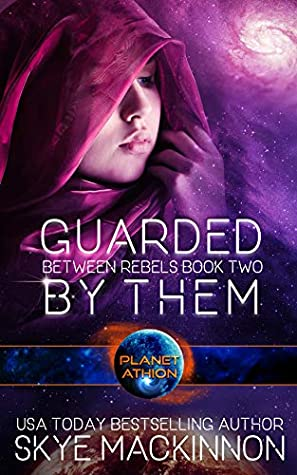 Guarded By Them (Between Rebels #2; Planet Athion)