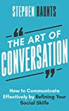 The Art of Conversation: How to Communicate Effectively by Refining Your Social Skills