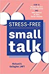 Stress-Free Small Talk: How to Master the Art of Conversation and Take Control of Your Social Anxiety