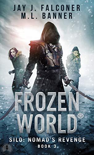 Silo Nomad's Revenge - Frozen World 3 - Jay J. Falconer, M. L. Banner