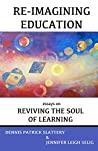 Re-Imagining Education: Essays on Reviving the Soul of Learning
