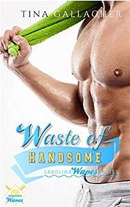 Waste of Handsome (Carolina Waves, #2)