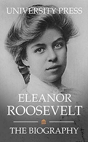 Eleanor Roosevelt: The Biography