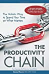 The Productivity Chain: The Holistic Way to Spend Your Time on What Matters (Stop Organizing, Start Producing, Second Edition)