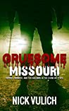 Gruesome Missouri: Murder, Madness, and the Macabre in the Show Me State