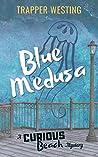 Blue Medusa (Curious Beach Mysteries, #1)