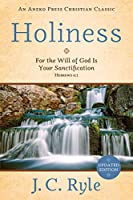Holiness [Annotated, Updated]: For the Will of God Is Your Sanctification – Hebrews 6:1