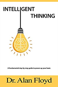 Intelligent Thinking: Smart Choices, Quick Thinking and Techniques to Power up Your Brain