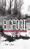 Bigfoot Frightening Encounters: Volume 9