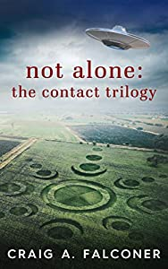 Not Alone: The Contact Trilogy: Complete Box Set (Books 1-3 of the Groundbreaking Alien Sci-Fi Series)