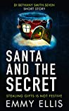 Santa and the Secret: STEALING GIFTS IS NOT FESTIVE (DI Bethany Smith Book 7)