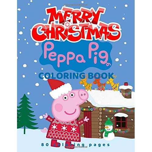 Merry Christmas Peppa Pig Coloring Book 80 Coloring Pages Coloring Book 80 Coloring Pictures Peppa Pig For Kids Crafts For Children Coloring Pictures Unlined Unofficial 8 5 X 11 By Lovely Notebook