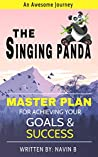 The Singing Panda: An Awesome Journey and a Master Plan for Achieving Your Goals & Success