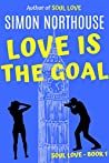 Love Is The Goal (Soul Love #1)