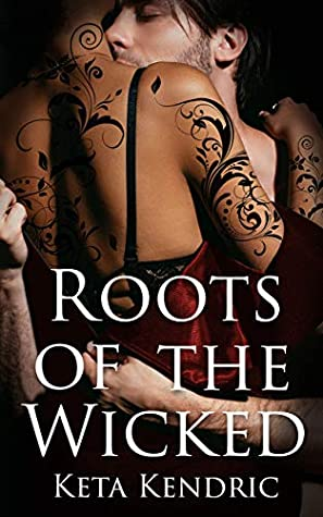 Roots of the Wicked by Keta Kendric