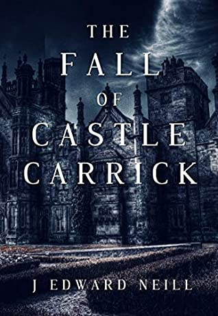 The Fall of Castle Carrick by J. Edward Neill