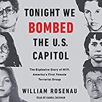 Tonight We Bombed the U.S. Capitol: The Explosive Story of M19, America's First Female Terrorist Group