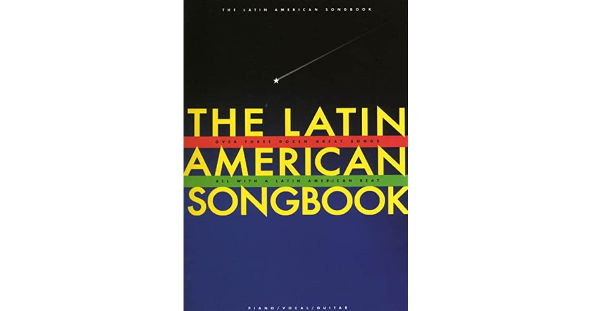 The Latin American Songbook Over Three Dozen Great Songs
