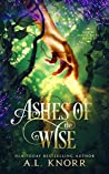 Ashes of the Wise: A Young Adult Fae Fantasy (Earth Magic Rises Book 2)