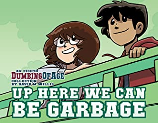 Dumbing of Age, Volume 8: Up Here We Can Be Garbage