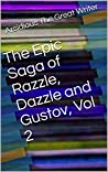 The Epic Saga of Razzle, Dazzle and Gustov, Vol 2 by Arsidious The Great Writer