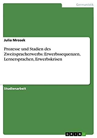 Prozesse und Stadien des Zweitspracherwerbs: Erwerbssequenzen, Lernersprachen, Erwerbskrisen