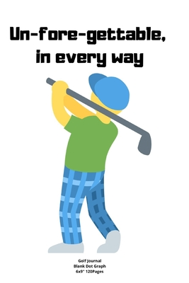 Un Fore Gettable In Every Way Journal Notebook Diary For Funny Inspiration Golf Lovers Men And Women Blank Lined To Write In Creative Ideas And To Do List Planner By Hello Golf