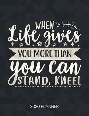 when life gives you more than you can stand kneel planner