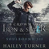 A Crown of Iron & Silver (Soulbound #3)