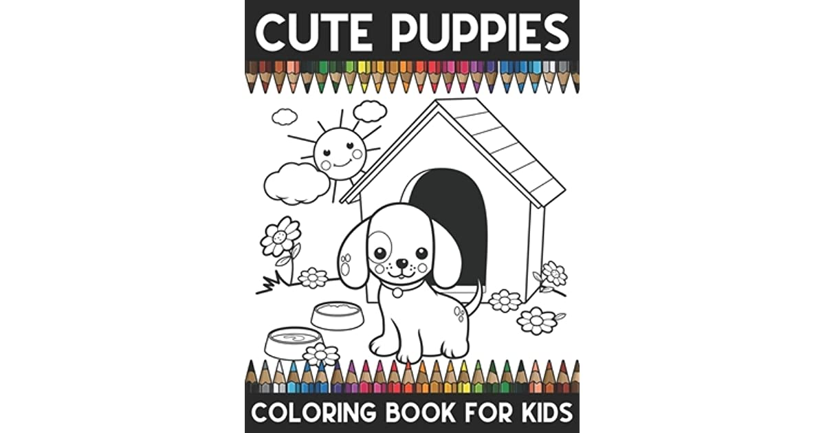Cute Puppies Coloring Book For Kids: A Super Amazing Dogs ...