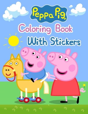 """Peppa Pig Coloring Book With Stickers: Peppa Pig Coloring Book With Stickers, Peppa Pig Coloring Book, Peppa Pig Coloring Books For Kids Ages 2-4. 25 Pages - 8.5"""" x 11"""""""