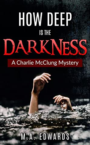 How Deep is the Darkness: A Charlie McClung Mystery (Book 6)