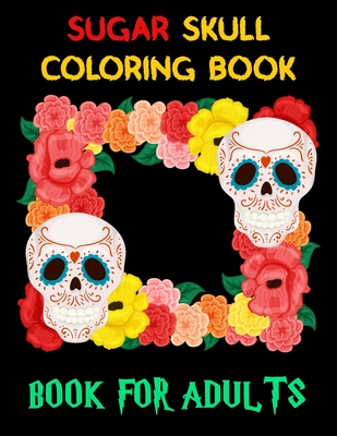 Sugar Skull Coloring Book For Adults: 47 High-Quality ...